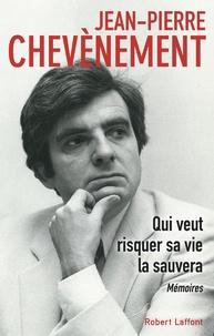 Jean-Pierre Chevènement - Qui veut risquer sa vie la sauvera.