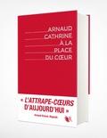 Arnaud Cathrine - A la place du coeur Intégrale : .
