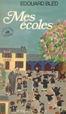 Edouard Bled - Mes écoles.