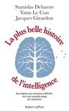 La plus belle histoire de l'intelligence : Des origines aux neurones artificiels : vers une nouvelle étape de l'évolution / Stanislas Dehaene, Yann Le Cun, Jacques Girardon | Dehaene, Stanislas (1965-....)