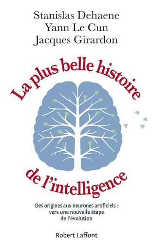 La plus belle histoire de l'intelligence : Des origines aux neurones artificiels : vers une nouvelle étape de l'évolution / Stanislas Dehaene, Yann Le Cun, Jacques Girardon   Dehaene, Stanislas (1965-....)