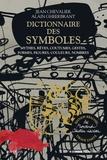Jean Chevalier et Alain Gheerbrant - Dictionnaire des symboles - Mythes, rêves, coutumes, gestes, formes, figures, couleurs, nombres.