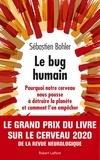 Sébastien Bohler - Le bug humain - Pourquoi notre cerveau nous pousse à détruire la planète et comment l'en empêcher.