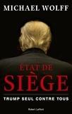 Michael Wolff - Etat de siège - Trump seul contre tous.