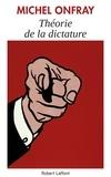 Michel Onfray - Théorie de la dictature précédé de Orwell et l'Empire maastrichien.