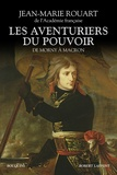 Jean-Marie Rouart - Les aventuriers du pouvoir - De Morny à Macron.
