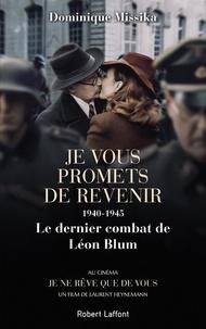Dominique Missika - Je vous promets de revenir - 1940-1945, Le dernier combat de Léon Blum.