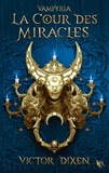 Victor Dixen - Vampyria Tome 2 : La cour des miracles.