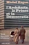 L'Architecte, le prince et la démocratie / Michel Ragon   Ragon, Michel (1924-....)