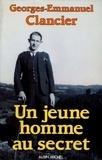 Georges-Emmanuel Clancier - Ces ombres qui m'éclairent Tome 3 : Un jeune homme au secret.