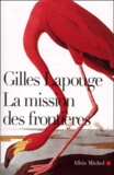 Gilles Lapouge - La mission des frontières.