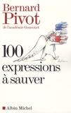 100 expressions à sauver / Bernard Pivot | Pivot, Bernard (1935-....)