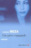 Yasmina Reza - Une pièce espagnole.