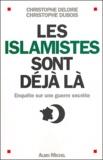 Christophe Deloire et Christophe Dubois - Les islamistes sont déjà là - Enquête sur une guerre secrète.
