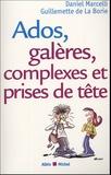 Daniel Marcelli et Guillemette de La Borie - Ados, galères, complexes et prises de tête.