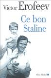 Ce bon Staline / Victor Erofeev | Roubichou-Stretz, Antoinette (Traducteur)