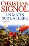 matin sur la terre (Un) : roman / Christian Signol | Signol, Christian (1947-....). Auteur