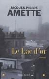 Jacques-Pierre Amette - Le Lac d'or.