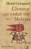 L'homme qui voulait voir Mahona / Henri Gougaud | Gougaud, Henri (1936-....)