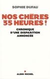 Sophie Dufau - Nos chères 35 heures ! - Chronique d'une disparition annoncée.