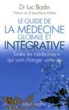 Luc Bodin - Le guide de la médecine globale et intégrative - Toutes les médecines qui vont changer votre vie.