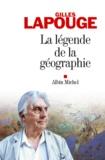 Gilles Lapouge - La Légende de la géographie.