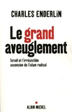 Charles Enderlin - Le grand aveuglement - Israël et l'irrésistible ascension de l'islam radical.