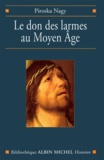 Piroska Nagy - Le Don des larmes au Moyen-Age.