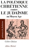 Gilbert Dahan et Gilbert Dahan - La Polémique chrétienne contre le judaïsme au Moyen Age.