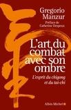 Gregorio Manzur - L'Art du combat avec son ombre - L'esprit du chigong et du tai-chi.