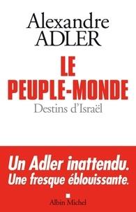Alexandre Adler - Le peuple monde - Destins d'Israël.