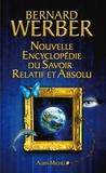 Bernard Werber et Bernard Werber - Nouvelle encyclopédie du savoir relatif et absolu.