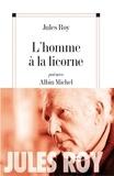 Jules Roy et Jules Roy - L'Homme à la licorne.