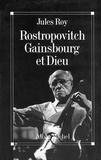 Jules Roy et Jules Roy - Rostropovitch, Gainsbourg et Dieu.