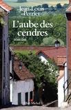 Jean-Louis Perrier - L'aube des cendres.