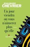 Jean-Marie Chevrier - Un jour viendra où vous n'aimerez plus qu'elle.
