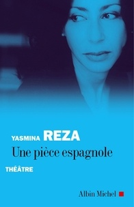 Yasmina Reza et Yasmina Reza - Une pièce espagnole.