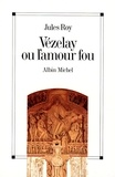 Jules Roy et Jules Roy - Vézelay ou l'amour fou.
