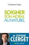 Stéphane Clerget - Soigner son moral au naturel.