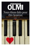 Nous étions faits pour être heureux : roman / Véronique Olmi   Olmi, Véronique (1962-....)