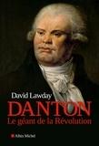 David Lawday - Danton - Le géant de la Révolution.