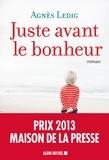 Juste avant le bonheur : roman / Agnès Ledig | Ledig, Agnès (1972-....). Auteur