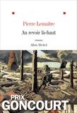 Au revoir là-haut : roman   Lemaitre, Pierre (1951-....). Auteur