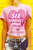Six semaines pour t'oublier / Abby Mac Donald | Mc Donald, Abby