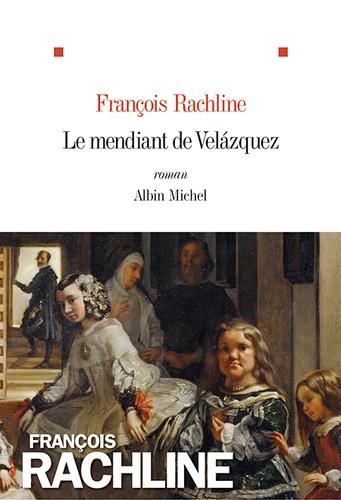 Le mendiant de Velázquez : roman / François Rachline | Rachline, François (1948-....). Auteur