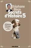 Secrets d'histoire. 5 / Stéphane Bern | Bern, Stéphane (1963-....)
