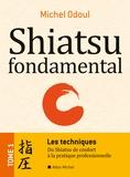 Michel Odoul - Shiatsu fondamental - Tome 1, Les techniques : du Shiatsu de Confort à la pratique professionnelle.