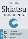 Michel Odoul - Shiatsu fondamental - Tome 2, La théorie : du Kampô à la MTC, de l'énergétique à la Psycho-énergétique.