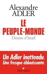 Alexandre Adler et Alexandre Adler - Le Peuple-monde - Destins d'Israël.