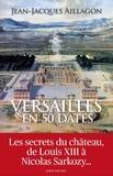 Jean-Jacques Aillagon et Jean-Jacques Aillagon - Versailles en 50 dates.